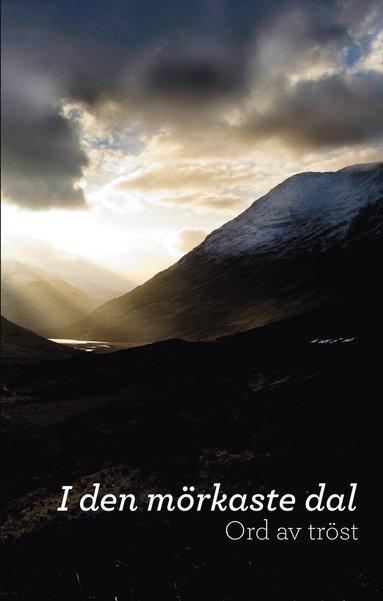 bokomslag I den mörkaste dal : ord av tröst