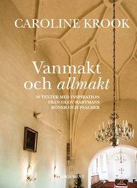 bokomslag Vanmakt och allmakt : 30 texter med inspiration från Olov Hartmans böner och psalmer