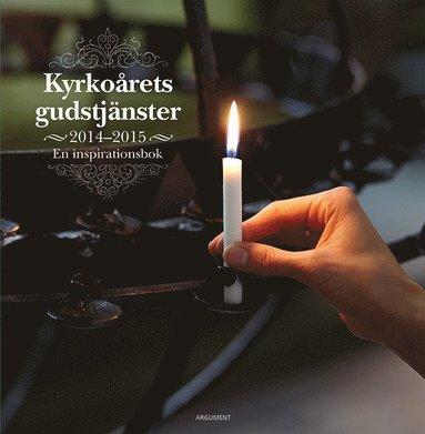 bokomslag Kyrkoårets gudstjänster 2014-2015 : en inspirationsbok