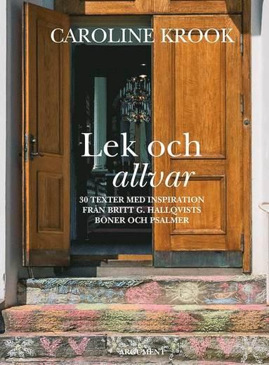 bokomslag Lek och allvar : 30 texter med inspiration från Britt G. Hallqvists böner och psalmer
