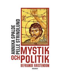 bokomslag Mystik och politik : befriande kristendom