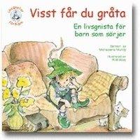 bokomslag Visst får du gråta : en bok för barn som sörjer