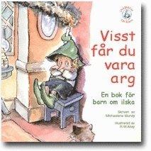 bokomslag Visst får du vara arg : en bok för barn om ilska