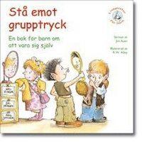 bokomslag Stå emot grupptryck : en bok för barn om att vara sig själv