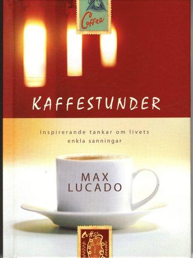 bokomslag Kaffestunder : inspirerande tankar om livets enkla sanningar