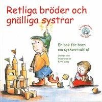 bokomslag Retliga bröder och gnälliga systrar! : en bok för barn om syskonrivalitet