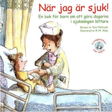bokomslag När jag är sjuk! : en bok för barn om att göra dagarna i sjuksängen lättare