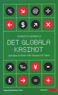 bokomslag Det globala kasinot och dess kritiker från Keynes till Tobin