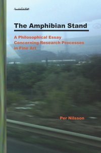 bokomslag The Amphibian Stand : A Philosophical Essay Concerning Researchprocesses in Fine Art