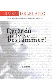 bokomslag Det är du själv som bestämmer! : politik, samtidskritik och litteraturdebatt från tre decennier