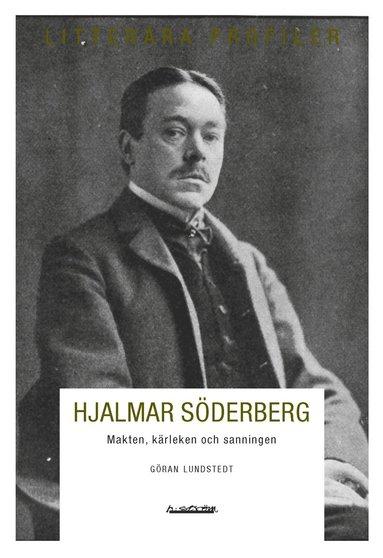 bokomslag Hjalmar Söderberg : makten, kärleken och sanningen
