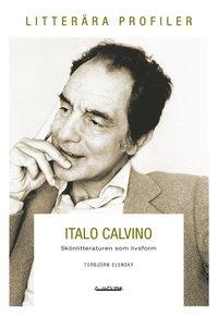 bokomslag Italo Calvino : skönlitteraturen som livsform