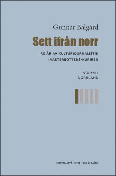 bokomslag Sett ifrån norr : 50 år av kulturjournalistik i Västerbotten-Kuriren. Volym 1, Norrland