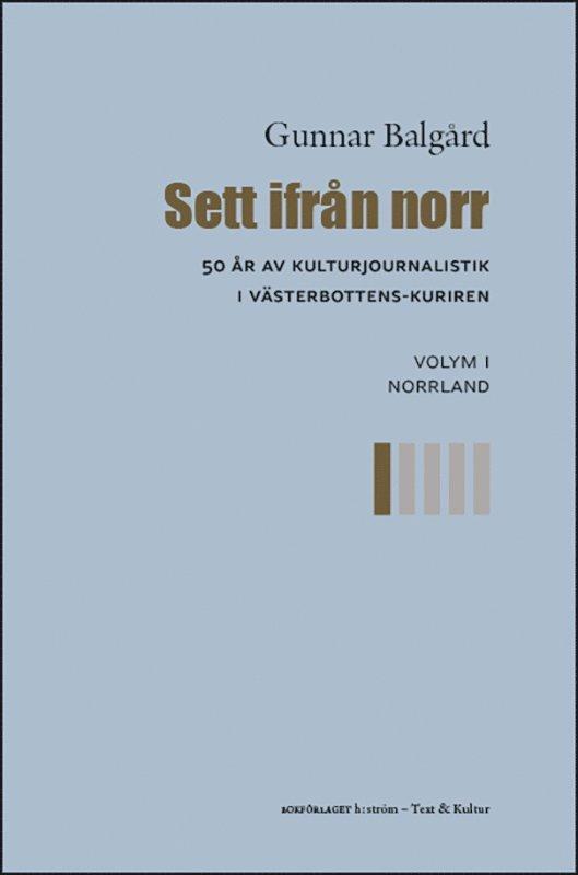 Sett ifrån norr : 50 år av kulturjournalistik i Västerbotten-Kuriren. Volym 1, Norrland 1