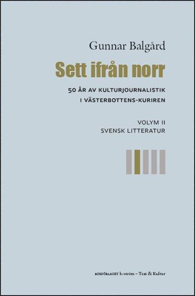 bokomslag Sett ifrån norr : 50 år av kulturjournalistik i Västerbotten-Kuriren. Volym 2, Svensk litteratur