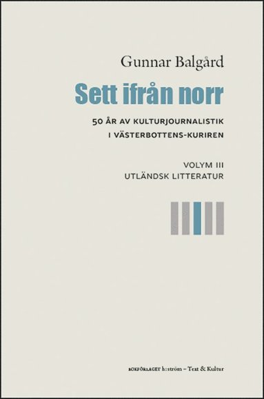 bokomslag Sett ifrån norr : 50 år av kulturjournalistik i Västerbotten-Kuriren. Volym 3, Utländsk litteratur