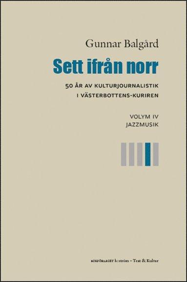 bokomslag Sett ifrån norr : 50 år av kulturjournalistik i Västerbotten-Kuriren. Volym 4, Jazzmusik