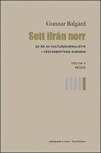 bokomslag Sett ifrån norr : 50 år av kulturjournalistik i Västerbotten-Kuriren. Volym 5, Resor
