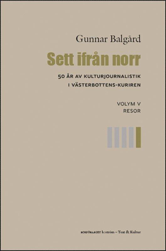 Sett ifrån norr : 50 år av kulturjournalistik i Västerbotten-Kuriren. Volym 5, Resor 1