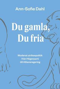 bokomslag Du gamla, du fria : moderat utrikespolitik från högerparti till alliansregering
