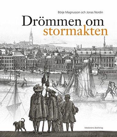 bokomslag Drömmen om stormakten : Erik Dahlberghs Sverige
