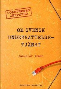 bokomslag Om svensk underrättelsetjänst