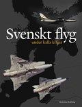bokomslag Svenskt flyg under kalla kriget
