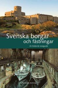 bokomslag Svenska borgar och fästningar : en historisk reseguide