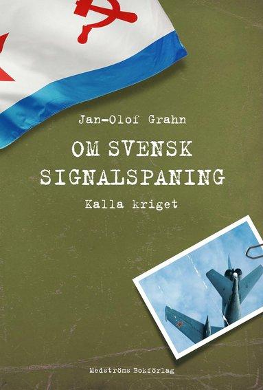 bokomslag Om svensk signalspaning : kalla kriget