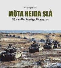 bokomslag Möta, hejda, slå : Så skulle Sverige försvaras.