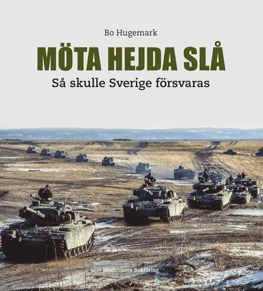 bokomslag Möta, hejda, slå : så skulle Sverige försvaras