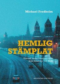 bokomslag Hemligstämplat : svensk underrättelsetjänst från Erlander till Bildt