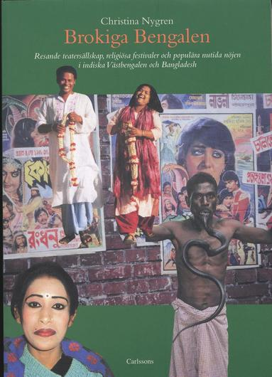 bokomslag Brokiga Bengalen : resande teatersällskap, religiösa festivaler och populära nutida nöjen i indiska Västbengalen och Bangladesh
