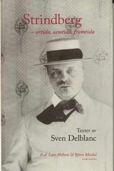 bokomslag Strindberg - urtida, samtida, framtida : Texter av Sven Deblanc