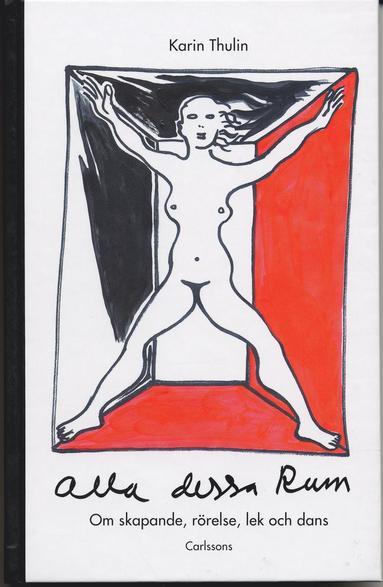bokomslag Alla dessa rum : Om skapande, rörelse, lek och dans