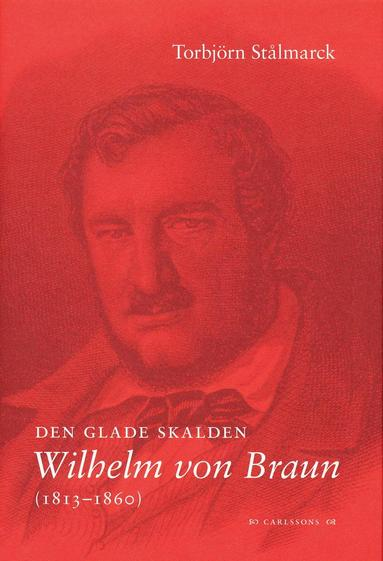 bokomslag Den glade skalden Wilhelm von Braun (1813-1860)