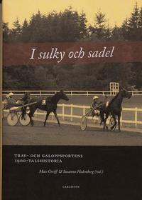 bokomslag I sulky och sadel : trav- och galoppsportens 1900-talshistoria
