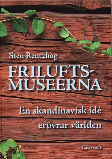 bokomslag Friluftsmuseerna : en skandinavisk idé erövrar världen