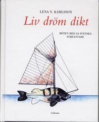 bokomslag Liv, dröm, dikt : möten med 34 svenska författare