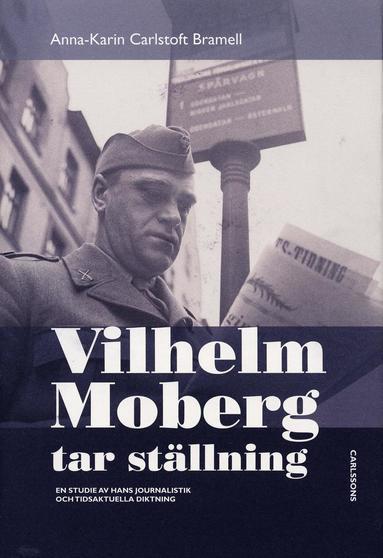 bokomslag Vilhelm Moberg tar ställning : en studie av hans journalistik och tidsaktuella diktning