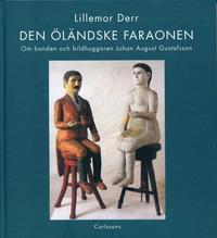 bokomslag Den öländske faraonen : om bonden och bildhuggaren Johan August Gustafsson