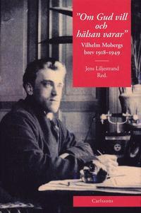 bokomslag Om Gud vill och hälsan varar : Vilhelm Mobergs brev 1918-1949