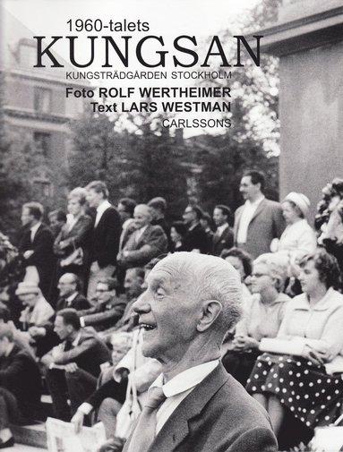 bokomslag 1960-talets Kungsan : Kungsträdgården Stockholm