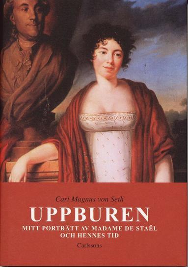 bokomslag Uppburen : mitt porträtt av Madame de Staël och hennes tid