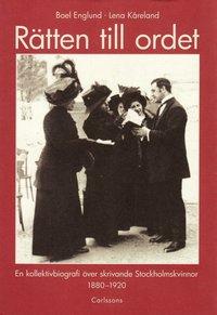 bokomslag Rätten till ordet : en kollektivbiografi över skrivande Stockholmskvinnor 1880-1920