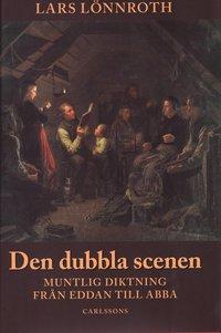 bokomslag Den dubbla scenen - Muntlig diktning från Eddan till Abba