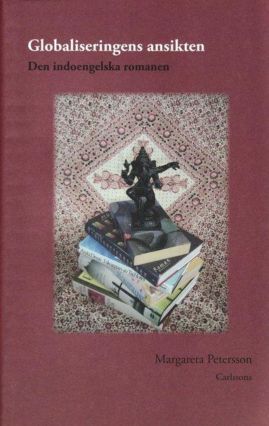 bokomslag Globaliseringens ansikten : den indoengelska romanen