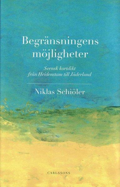bokomslag Begränsningens möjligheter : svensk kortdikt från Heidenstam till Jäderlund