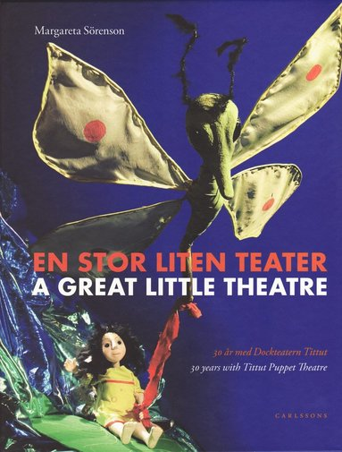 bokomslag En stor liten teater : 30 år med Dockteatern Tittut /A great little theatre : 30 years with Tittut Puppet Theatre