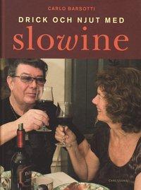 bokomslag Drick och njut med Slowine : en annorlunda bok om vin